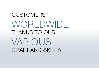 Customers worldwide thanks to our various craft and skills